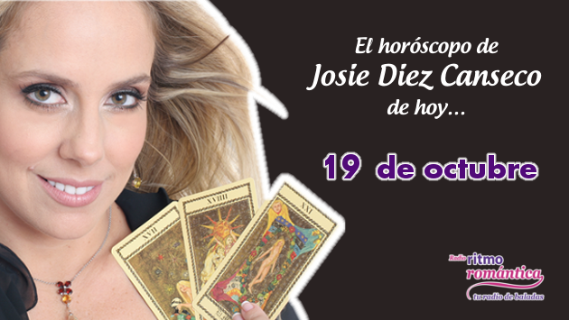 Horóscopo de hoy de Josie Diez Canseco: 19 de octubre